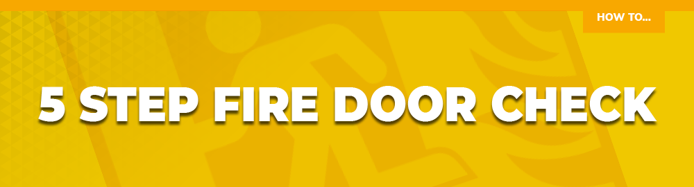 How To: 5 Step Fire Door Check